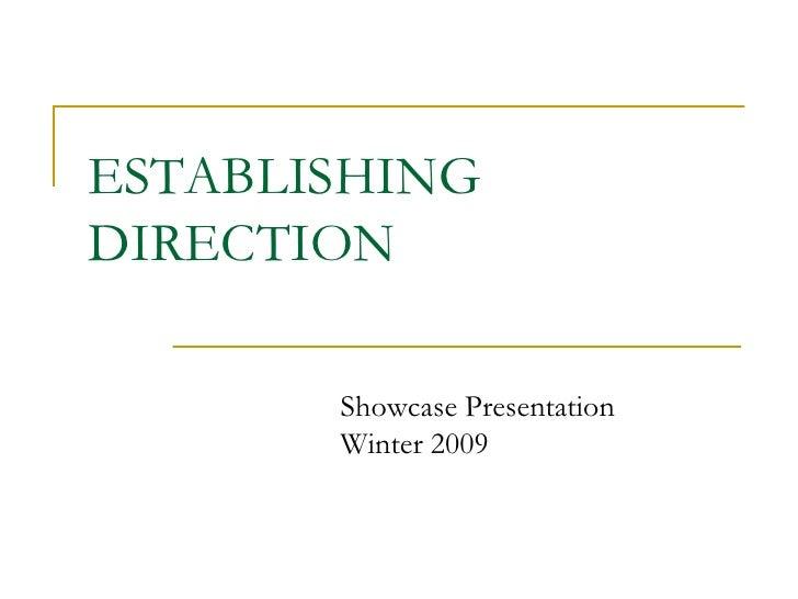 ESTABLISHING DIRECTION         Showcase Presentation        Winter 2009