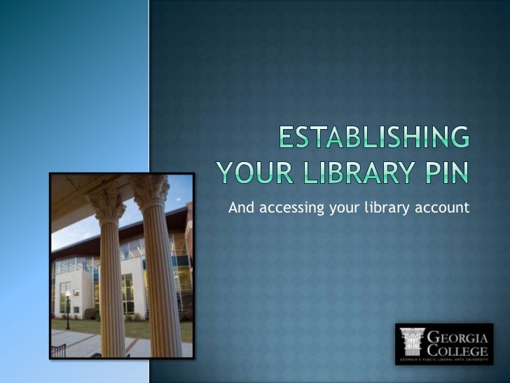 Establishing Your Library PIN<br />And accessing your library account<br />