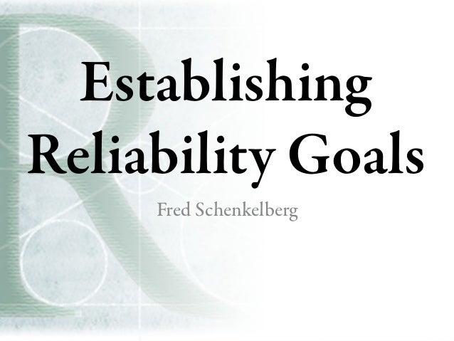 Establishing Reliability Goals Fred Schenkelberg