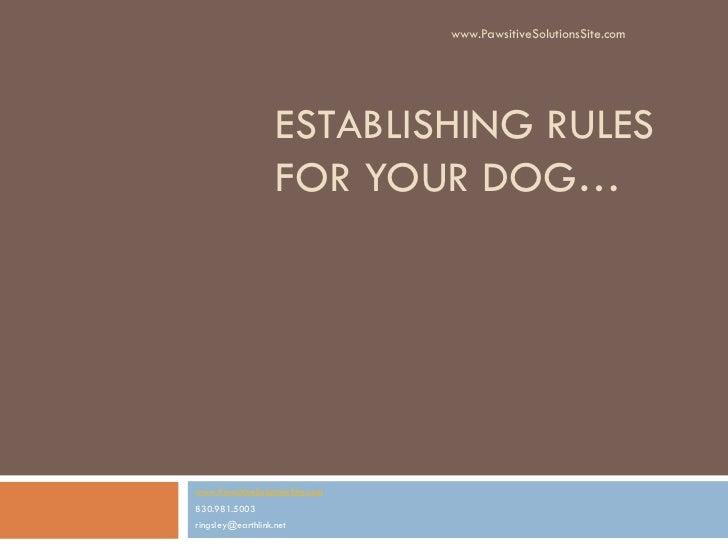 www.PawsitiveSolutionsSite.com                   ESTABLISHING RULES                   FOR YOUR DOG…www.PawsitiveSolutionsS...