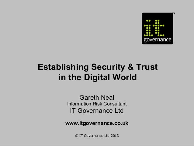 TM  Establishing Security & Trust in the Digital World Gareth Neal Information Risk Consultant  IT Governance Ltd www.itgo...