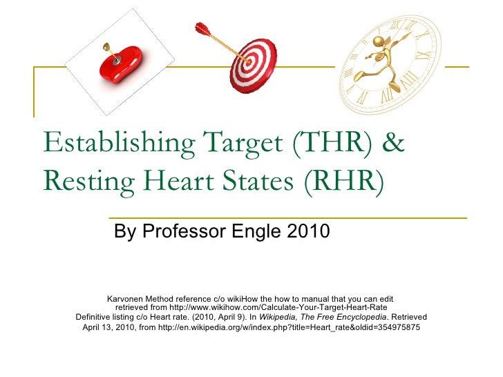 Establishing Target (THR) & Resting Heart States (RHR) By Professor Engle 2010 Karvonen Method reference c/o wikiHow the h...
