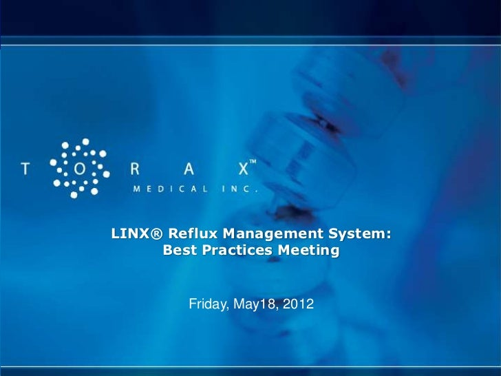 LINX® Reflux Management System:     Best Practices Meeting        Friday, May18, 2012
