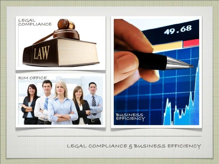 LEGAL COMPLIANCE     RIM OFFICE                               BUSINESS                           EFFICIENCY               ...