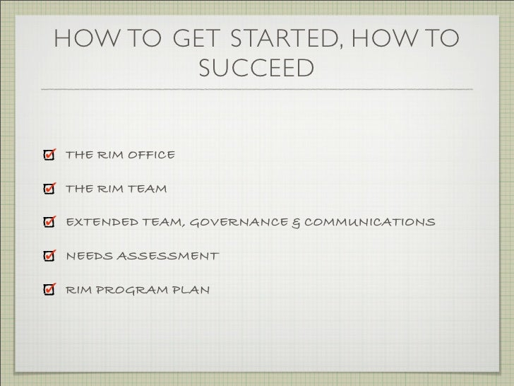 HOW TO GET STARTED, HOW TO         SUCCEED   THE RIM OFFICE  THE RIM TEAM  EXTENDED TEAM, GOVERNANCE & COMMUNICATIONS  NEE...