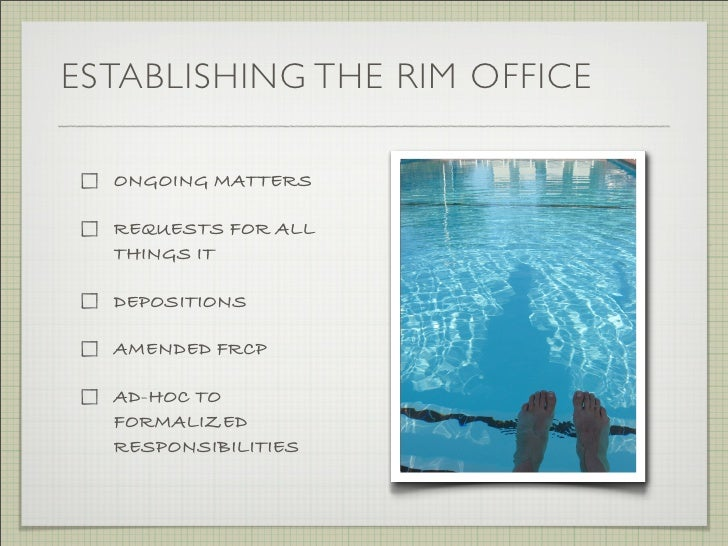 ESTABLISHING THE RIM OFFICE    ONGOING MATTERS    REQUESTS FOR ALL   THINGS IT    DEPOSITIONS    AMENDED FRCP    AD-HOC TO...