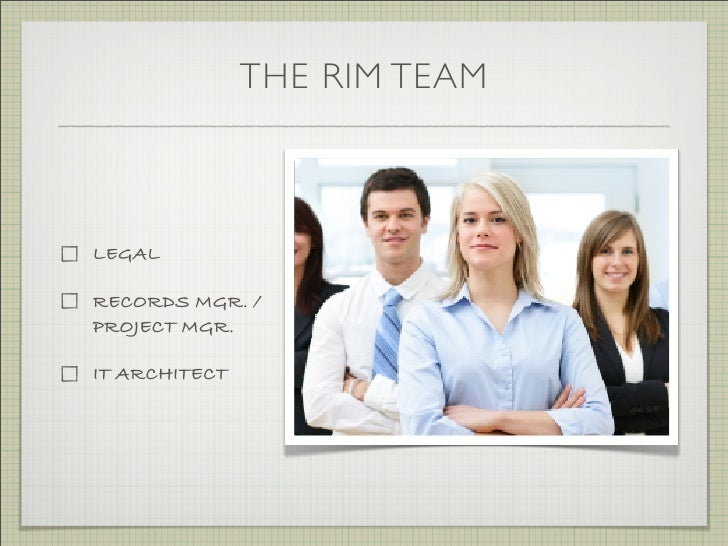 THE RIM TEAM    LEGAL  RECORDS MGR. / PROJECT MGR.  IT ARCHITECT