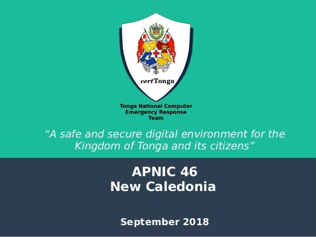 """A safe and secure digital environment for the Kingdom of Tonga and its citizens"" APNIC 46 New Caledonia September 2018"
