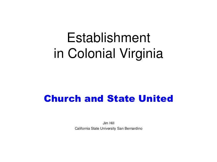 Establishment in Colonial VirginiaChurch and State United                       Jim Hill     California State University S...