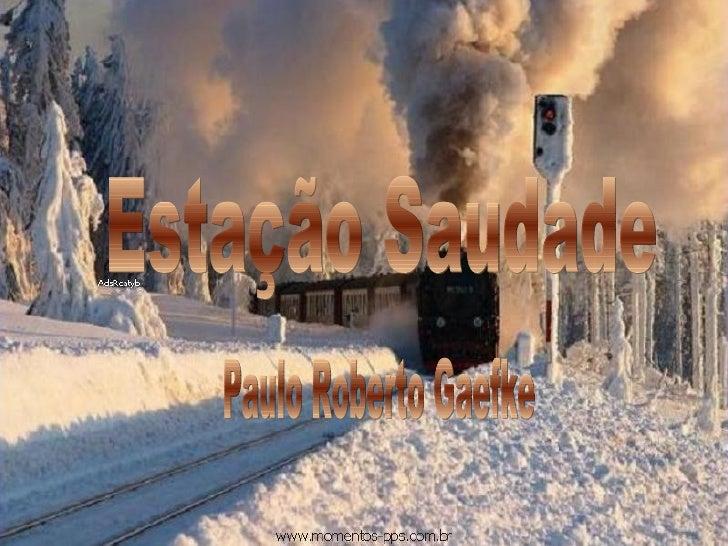 Estação Saudade Paulo Roberto Gaefke