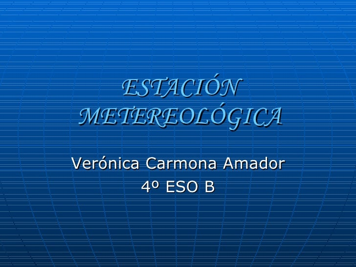 ESTACIÓN METEREOLÓGICA Verónica Carmona Amador 4º ESO B