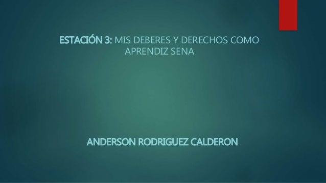 ESTACIÓN 3: MIS DEBERES Y DERECHOS COMO APRENDIZ SENA ANDERSON RODRIGUEZ CALDERON