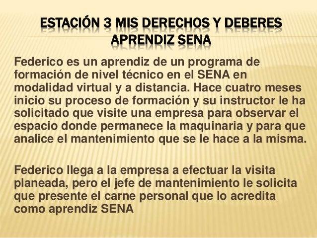 ESTACIÓN 3 MIS DERECHOS Y DEBERES APRENDIZ SENA Federico es un aprendiz de un programa de formación de nivel técnico en el...