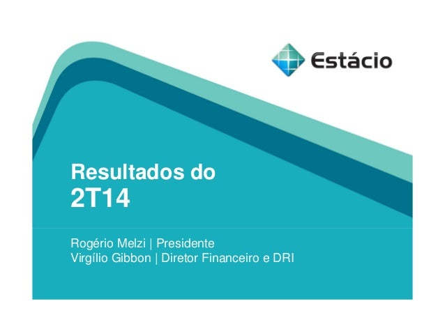 Resultados do 2T14 Rogério Melzi | Presidente Virgílio Gibbon | Diretor Financeiro e DRI