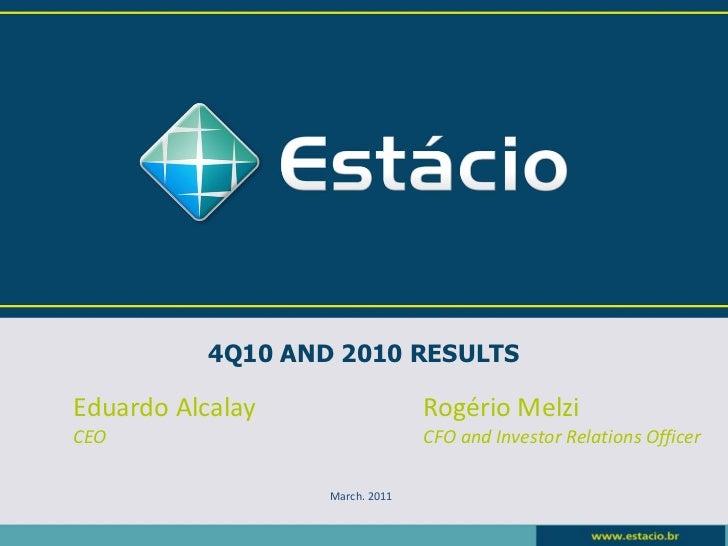 4Q10 AND 2010 RESULTSEduardo Alcalay                  Rogério MelziCEO                              CFO and Investor Relat...
