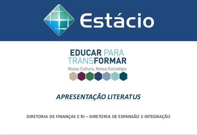 APRESENTAÇÃO LITERATUS DIRETORIA DE FINANÇAS E RI – DIRETORIA DE EXPANSÃO E INTEGRAÇÃO