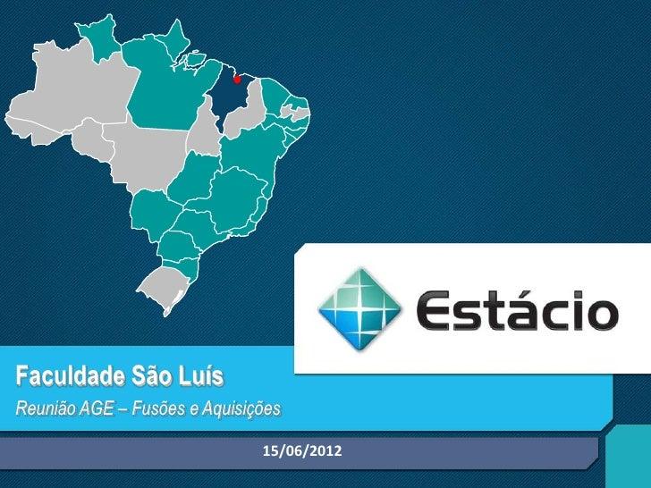 Faculdade São LuísReunião AGE – Fusões e Aquisições                              15/06/2012