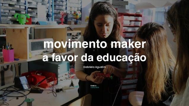 movimento maker a favor da educação Gabriela Agustini Estácio Camp 2018