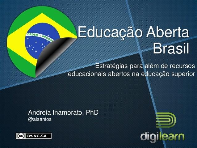 Educação Aberta  Brasil  Estratégias para além de recursos  educacionais abertos na educação superior  Andreia Inamorato, ...