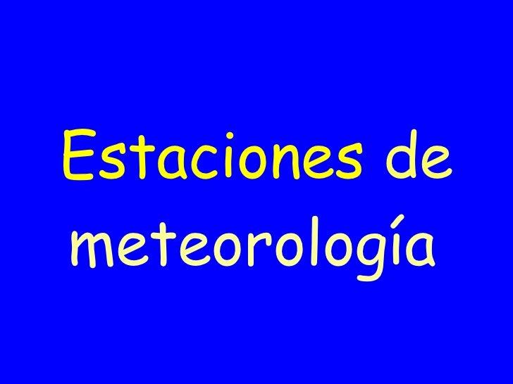 Estaciones   de   meteorología