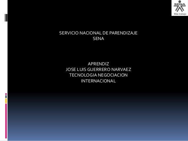 SERVICIO NACIONAL DE PARENDIZAJE SENA APRENDIZ JOSE LUIS GUERRERO NARVAEZ TECNOLOGIA NEGOCIACION INTERNACIONAL