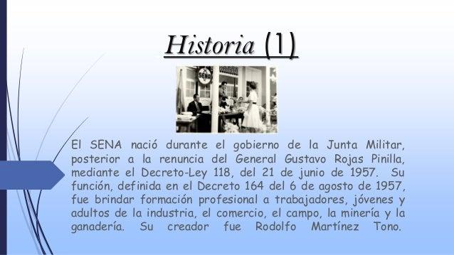 El SENA nació durante el gobierno de la Junta Militar, posterior a la renuncia del General Gustavo Rojas Pinilla, mediante...
