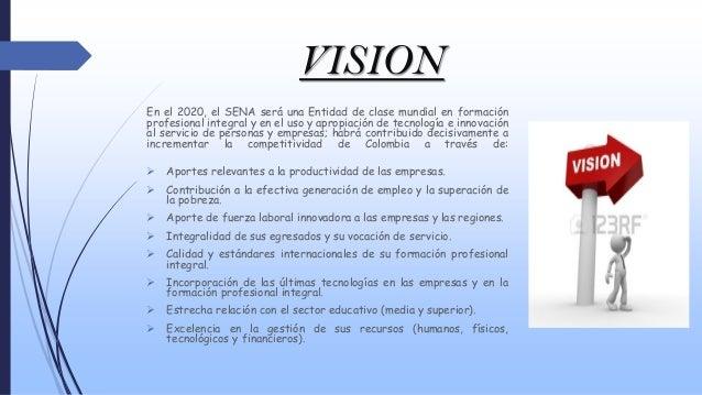 VISION En el 2020, el SENA será una Entidad de clase mundial en formación profesional integral y en el uso y apropiación d...