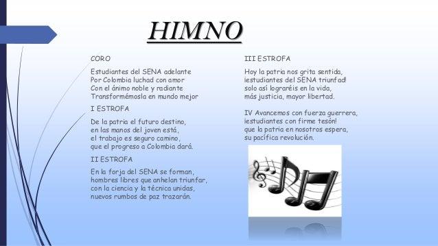 HIMNO CORO Estudiantes del SENA adelante Por Colombia luchad con amor Con el ánimo noble y radiante Transformémosla en mun...