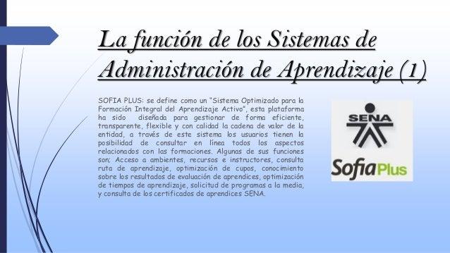 """La función de los Sistemas de Administración de Aprendizaje (1) SOFIA PLUS: se define como un """"Sistema Optimizado para la ..."""