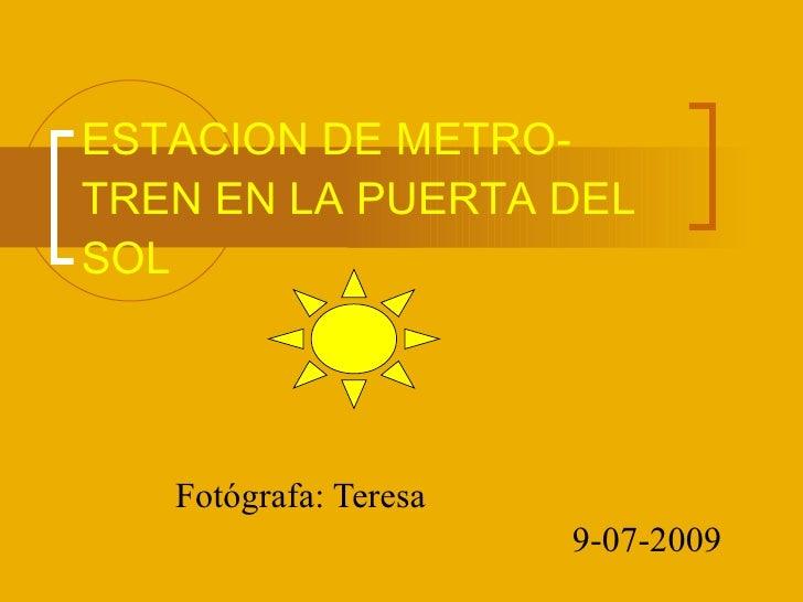 ESTACION DE METRO-TREN EN LA PUERTA   DEL SOL Fotógrafa: Teresa 9-07-2009