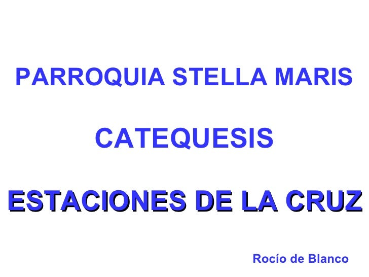 PARROQUIA STELLA MARIS     CATEQUESISESTACIONES DE LA CRUZ               Rocío de Blanco