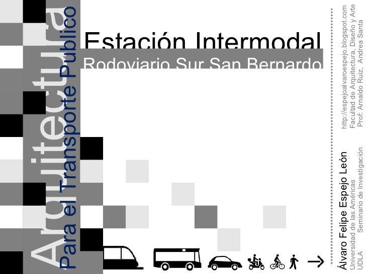 Álvaro Felipe Espejo León  http://espejoalvaroespejo.blogspot.com Estación Intermodal UDLA  Seminario de Investigación  Pr...