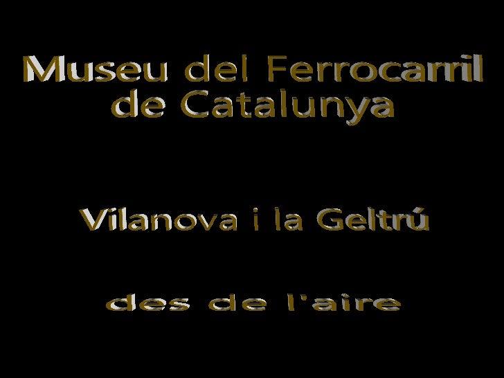 Museu del Ferrocarril de Catalunya des de l'aire Vilanova i la Geltrú