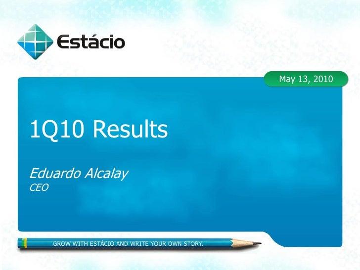 May 13, 2010     1Q10 Results Eduardo Alcalay CEO