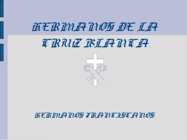 HERMANOS DE LA CRUZ BLANCA HERMANOS FRANCISCANOS