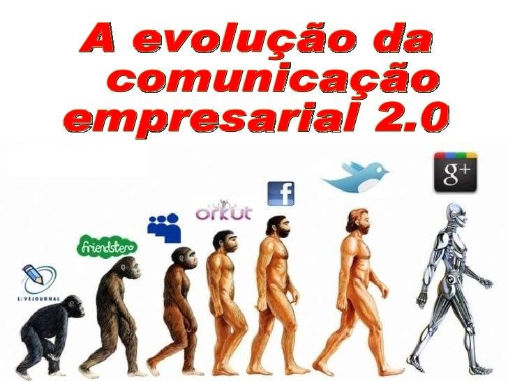 A evolução da comunicação  empresarial 2.0