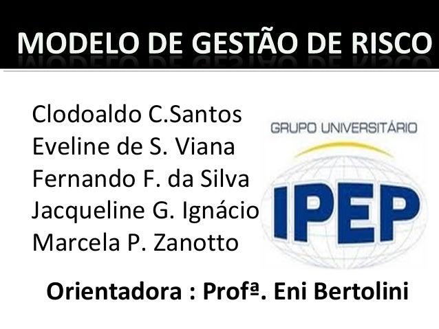 Clodoaldo C.SantosEveline de S. VianaFernando F. da SilvaJacqueline G. IgnácioMarcela P. ZanottoOrientadora : Profª. Eni B...