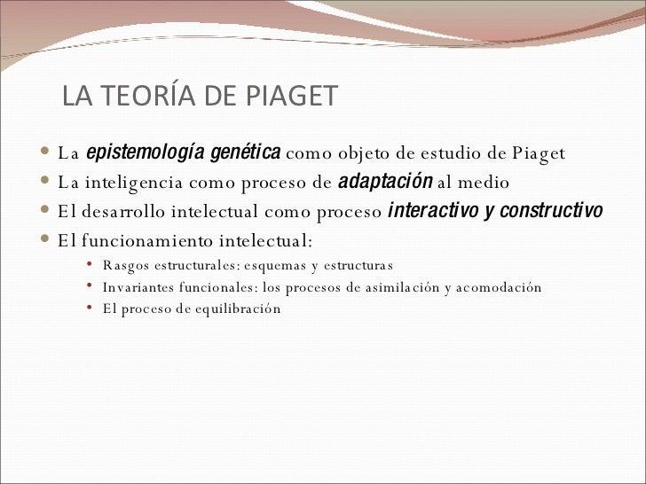 LA TEORÍA DE PIAGET <ul><li>La  epistemología genética  como objeto de estudio de Piaget </li></ul><ul><li>La inteligencia...