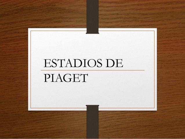 ESTADIOS DE PIAGET