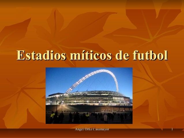 Angel Ortiz CasamayorAngel Ortiz Casamayor 11 Estadios míticos de futbolEstadios míticos de futbol