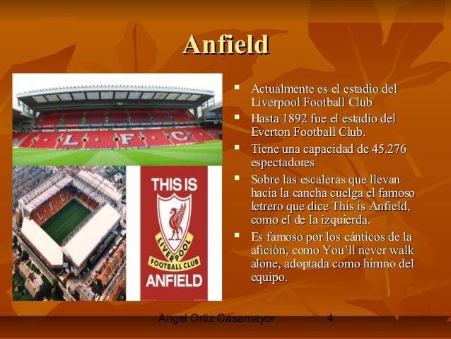 Angel Ortiz Casamayor 4 AnfieldAnfield  Actualmente es el estadio delActualmente es el estadio del Liverpool Football Clu...