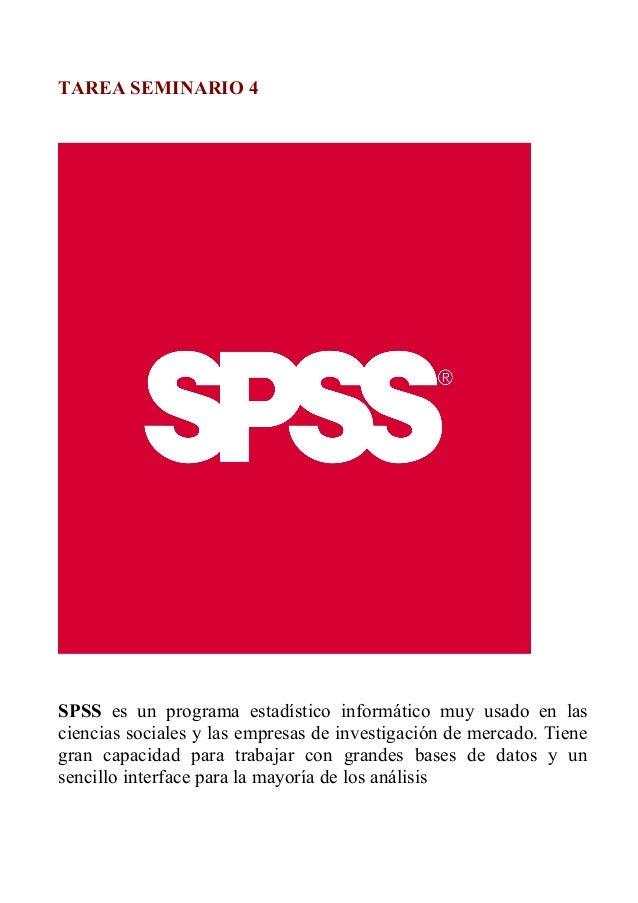 TAREA SEMINARIO 4 SPSS es un programa estadístico informático muy usado en las ciencias sociales y las empresas de investi...