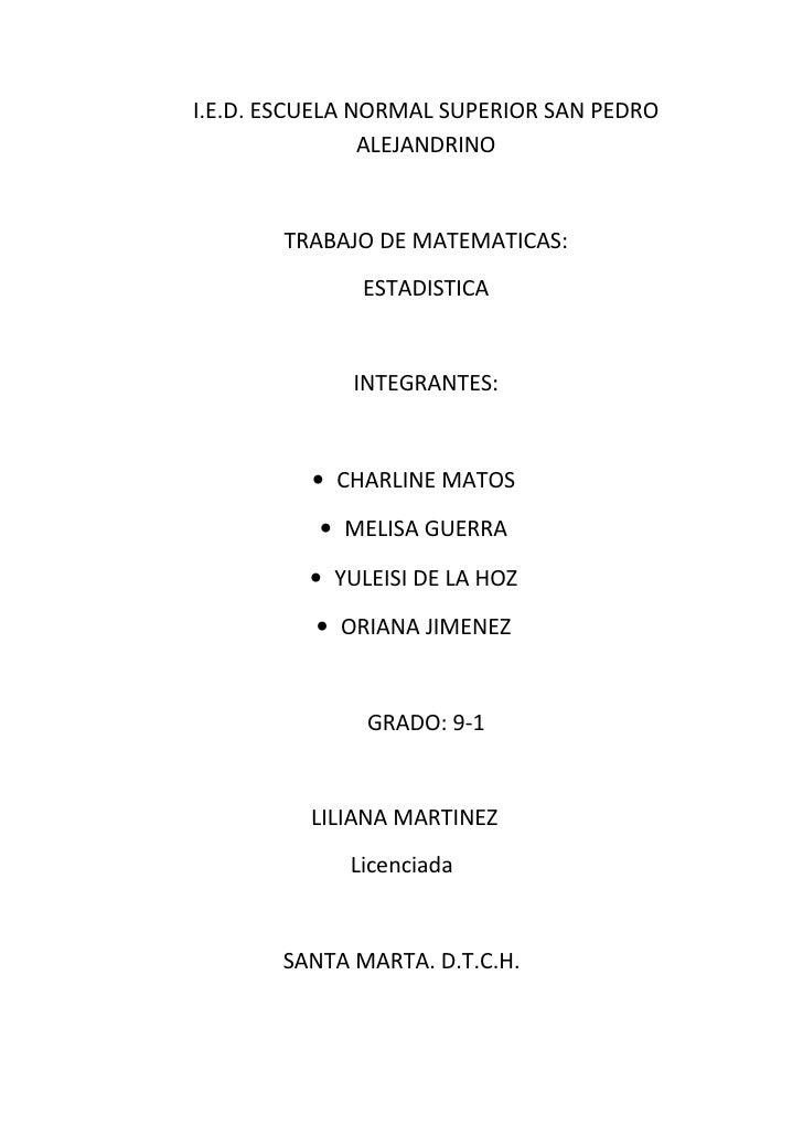I.E.D. ESCUELA NORMAL SUPERIOR SAN PEDRO                 ALEJANDRINO          TRABAJO DE MATEMATICAS:               ESTADI...