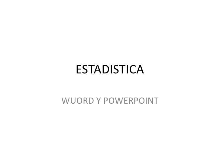 ESTADISTICA<br />WUORD Y POWERPOINT<br />