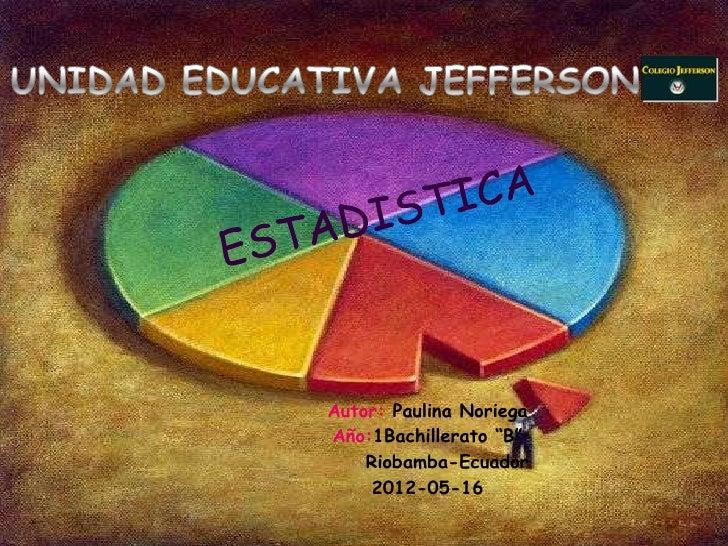 """Autor: Paulina NoriegaAño:1Bachillerato """"B""""    Riobamba-Ecuador     2012-05-16"""