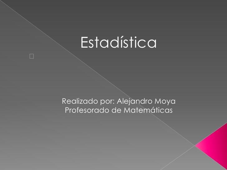 """Estadística""""    Realizado por: Alejandro Moya     Profesorado de Matemáticas"""