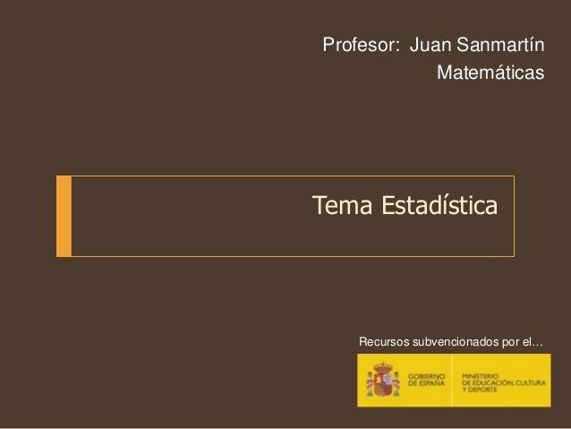 Tema Estadística Profesor: Juan Sanmartín Matemáticas Recursos subvencionados por el…