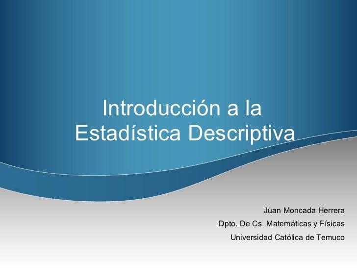 <ul><li>Juan Moncada Herrera </li></ul><ul><li>Dpto. De Cs. Matemáticas y Físicas </li></ul><ul><li>Universidad Católica d...
