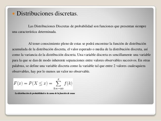  Distribuciones discretas. Las Distribuciones Discretas de probabilidad son funciones que presentan siempre una caracterí...