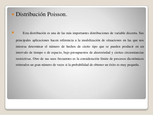  Distribución Poisson.  Esta distribución es una de las más importantes distribuciones de variable discreta. Sus princip...